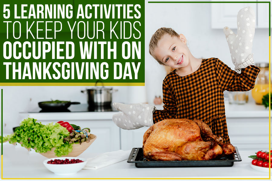 5 Learning Activities To Keep Your Kids Occupied With On Thanksgiving Day