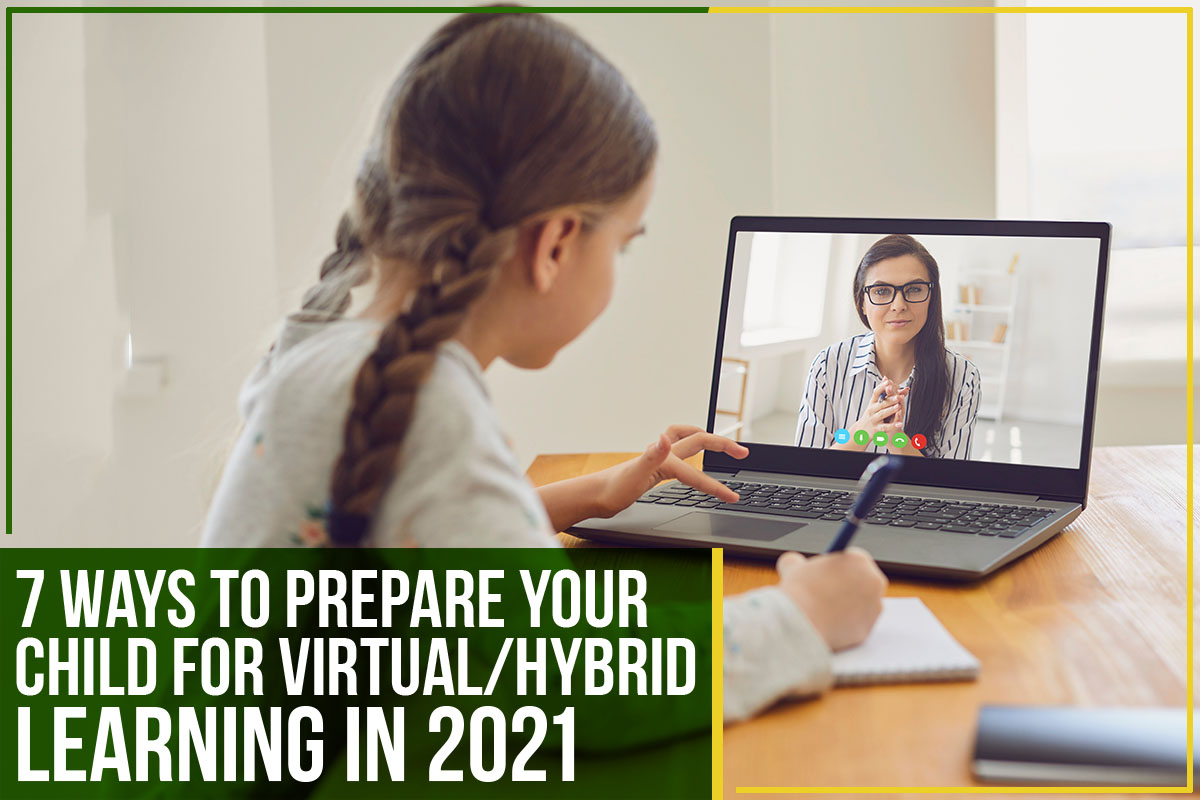7 Ways To Prepare Your Child For Virtual/Hybrid Learning In 2021