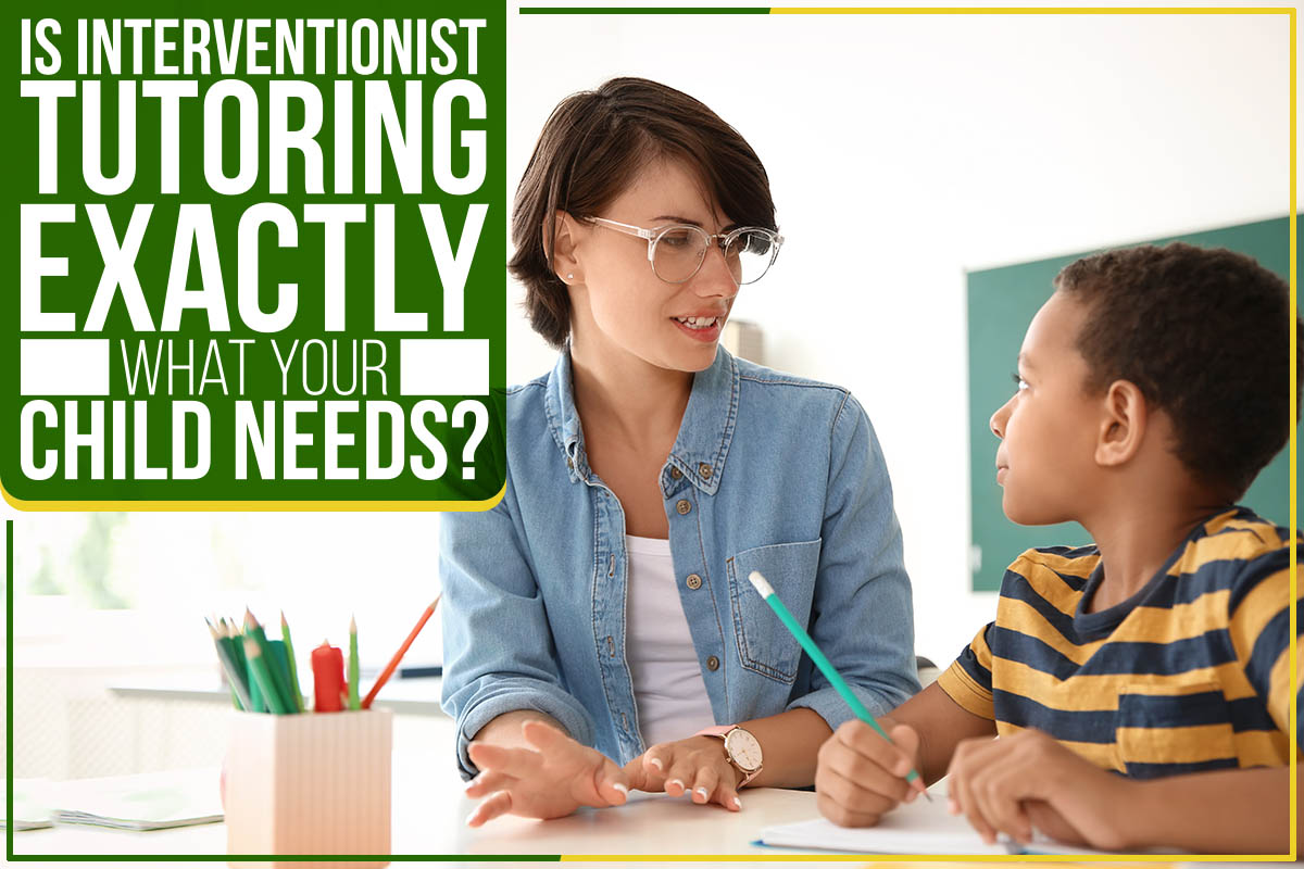 Is Interventionist Tutoring Exactly What Your Child Needs?