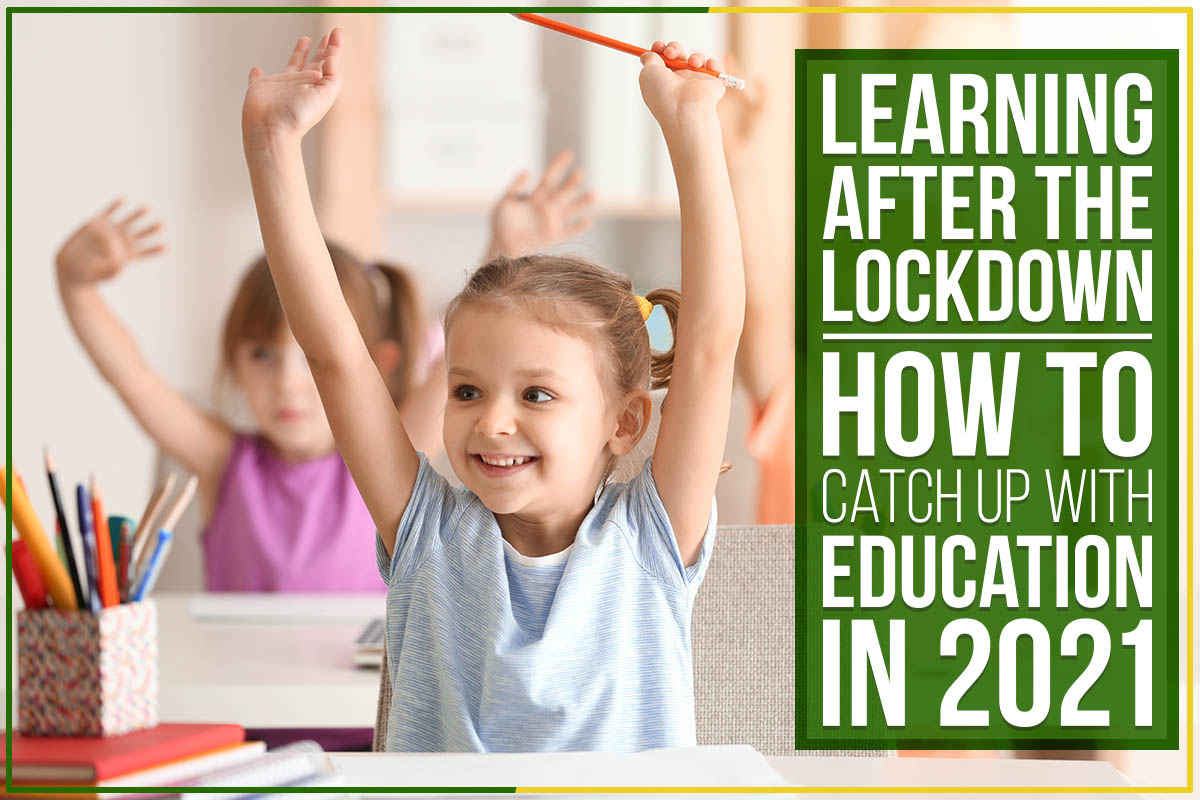 Learning After The Lockdown: How To Catch Up With Education In 2021