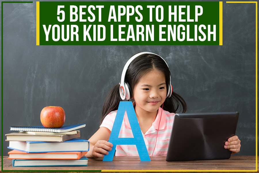 5 Best Apps To Help Your Kid Learn English