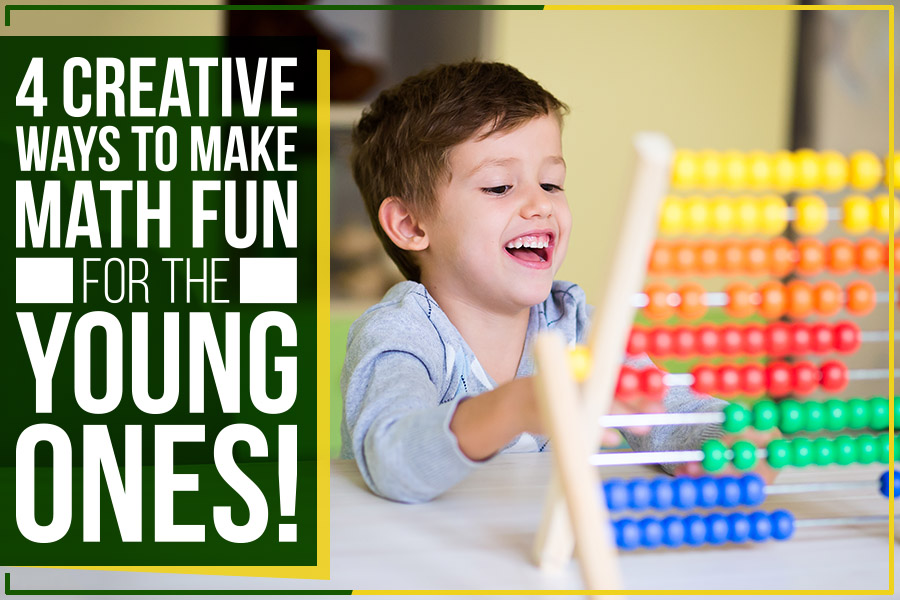 4 Creative Ways To Make Math Fun For The Young Ones!